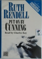 Put on by Cunning written by Ruth Rendell performed by Charles Kay on Cassette (Unabridged)