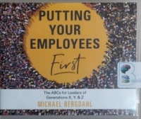 Putting Your Employees First - The ABCs for Leaders of Generations X, Y and Z written by Michael Bergdahl performed by Patrick Lawlor on CD (Unabridged)