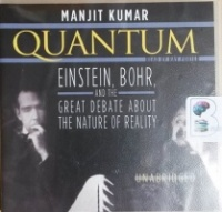 Quantum - Einstein, Bohr and the Great Debate about the Nature of Reality written by Manjit Kumar performed by Ray Porter on CD (Unabridged)