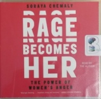 Rage Becomes Her - The Power of Women's Anger written by Soraya Chemaly performed by Soraya Chemaly on CD (Unabridged)