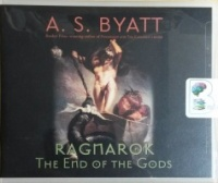 Ragnarok - The End of the Gods written by A.S. Byatt performed by Harriet Walter on CD (Unabridged)