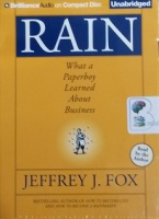 Rain - What a Paperboy Learned About Business written by Jeffrey J. Fox performed by Jeffrey J. Fox on CD (Unabridged)