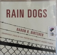 Rain Dogs written by Baron R. Birtcher performed by Ray Porter and Timothy Andres Pabon on Audio CD (Unabridged)