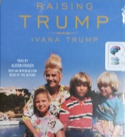 Raising Trump written by Ivana Trump performed by Alison Fraser and Ivana Trump on CD (Unabridged)