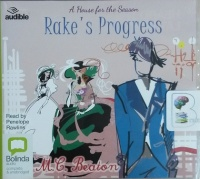 Rake's Progress - A House for the Season Series written by M.C. Beaton performed by Penelope Rawlins on CD (Unabridged)