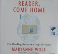 Reader, Come Home - The Reading Brain in a Digital World written by Maryanne Wolf performed by Kirsten Potter on CD (Unabridged)
