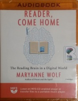 Reader, Come Home - The Reading Brain in a Digital World written by Maryanne Wolf performed by Kirsten Potter on MP3 CD (Unabridged)
