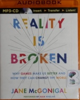 Reality is Broken - Why Games Make Us Better and How They Can Change The World written by Jane McGonigal performed by Julia Whelan on MP3 CD (Unabridged)