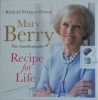 Recipe for Life written by Mary Berry performed by Patricia Hodge on CD (Unabridged)