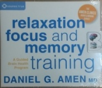 Relaxation Focus and Memory Training written by Daniel G. Amen MD performed by Daniel G. Amen MD on CD (Unabridged)