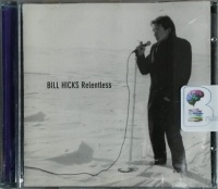 Relentless written by Bill Hicks performed by Bill Hicks on CD (Unabridged)