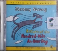 Return of the Hundred-Mile-An-Hour-Dog written by Jeremy Strong performed by Christopher Timothy on CD (Unabridged)