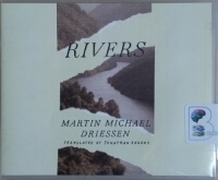 Rivers written by Martin Michael Driessen performed by David de Vries on CD (Unabridged)