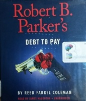 Robert B. Parker's - Debt to Pay written by Reed Farrel Coleman performed by James Naughton on CD (Unabridged)