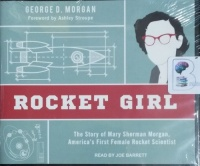 Rocket Girl - The Story of Mary Sherman Morgan  - America's First Female Rocket Scientist written by George D. Morgan performed by Joe Barrett on CD (Unabridged)