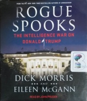 Rogue Spooks - The Intelligence War on Donald Trump written by Dick Morris and Eileen McGann performed by John Pruden on CD (Unabridged)