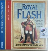 Royal Flash written by George MacDonald Fraser performed by Rupert Penry-Jones on Audio CD (Abridged)