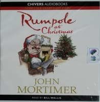 Rumpole at Christmas written by John Mortimer performed by Bill Wallis on CD (Unabridged)