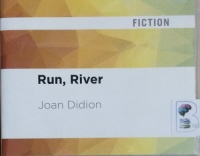 Run, River written by Joan Didion performed by Holly Cate on CD (Unabridged)