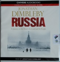 Russia - A Journey to the Heart of a Land and it's People written by Jonathan Dimbleby performed by Jonathan Dimbleby on CD (Unabridged)