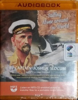 Sailing Alone Around the World written by Captain Joshua Slocum performed by Bernard Mayes on MP3 CD (Unabridged)