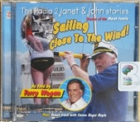 Sailing Close to the Wind! - Stories of the Marsh Family written by The Radio 2 Janet and John Team performed by Terry Wogan on CD (Abridged)
