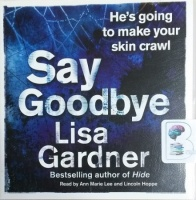 Say Goodbye written by Lisa Gardner performed by Ann Marie Lee and Lincoln Hoppe on CD (Abridged)