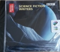 Science Fiction Writers written by British Library performed by Douglas Adams, Brian Aldiss, Isaac Asimov and J G Ballard on CD (Abridged)