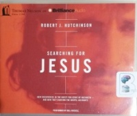 Searching for Jesus - New Discoveries in the Quest for Jesus of Nazareth written by Robert J. Hutchinson performed by Bill Russell on CD (Unabridged)