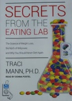 Secrets of the Eating Lab - The Science of Weight Loss.... written by Traci Mann Phd performed by Donna Postel on MP3 CD (Unabridged)