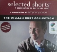 Selected Shorts - The William Hurt Collection written by Various Short Story Authors performed by William Hurt on CD (Unabridged)