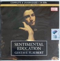 Sentimental Education written by Gustave Flaubert performed by Michael Maloney on CD (Unabridged)