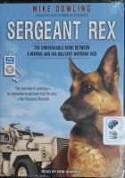 Sergeant Rex - The Unbreakable Bond Between a Marine and His Military Working Dog written by Mike Dowling performed by Rob Shapiro on MP3 CD (Unabridged)