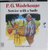 Service with a Smile written by P.G. Wodehouse performed by Nigel Lambert on CD (Unabridged)