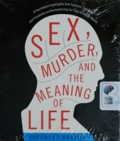 Sex, Murder and The Meaning of Life written by Douglas T. Kenrick performed by Fred Stella on CD (Unabridged)