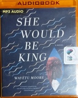 She Would Be King written by Wayetu Moore performed by Wayetu Moore on MP3 CD (Unabridged)