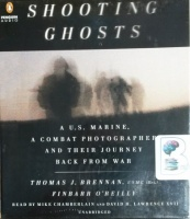 Shooting Ghosts - A U.S. Marine, A Combat Photographer and Their Journey Back From War written by Thomas J. Brennan USMC and Finbarr O'Reilly performed by Mike Chamberlain and David H. Lawrence on CD (Unabridged)