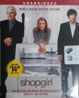 Shopgirl written by Steve Martin performed by Steve Martin on CD (Unabridged)