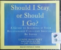 Should I Stay or Should I Go? - A Guide to Knowing If Your Relationship Can - and Should - Be Saved written by Lundy Bancroft performed by Stephen R. Thorne on CD (Unabridged)