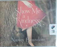 Show Me a Kindness written by Nancy Brandon performed by Shannon McManus, Bahni Turpin, Will Damron and Todd Haberkorn on CD (Unabridged)