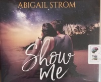 Show Me written by Abigail Strom performed by Cristina Panfilio on CD (Unabridged)
