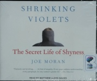 Shrinking Violets - The Secret Life of Shyness written by Joe Moran performed by Matthew Lloyd Davies on CD (Unabridged)