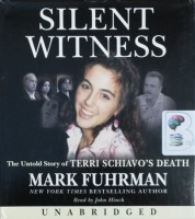 Silent Witness - The True Story of Terri Schiavo's Death written by Mark Fuhrman performed by John Hinch on CD (Unabridged)
