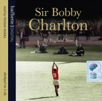 Sir Bobby Charlton - The Autobiography My England Years written by Sir Bobby Charlton performed by Christian Rodska on CD (Abridged)
