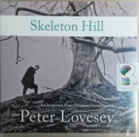 Skeleton Hill written by Peter Lovesey performed by Simon Prebble on CD (Unabridged)