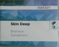 Skin Deep written by Brandon Sanderson performed by Oliver Wyman on CD (Unabridged)