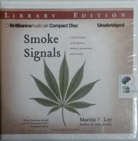 Smoke Signals - A Social History of Marijuana - Medical, Recreational and Scientific written by Martin A. Lee performed by Nick Podehl on CD (Unabridged)