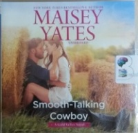 Smooth-Talking Cowboy - A Gold Valley Novel written by Maisey Yates performed by Suzanne Elise Freeman on CD (Unabridged)