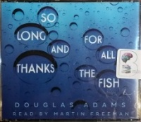 So Long and Thanks for All the Fish written by Douglas Adams performed by Martin Freeman on CD (Unabridged)