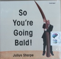 So You're Going Bald! written by Julius Sharpe performed by Julius Sharpe and Stephanie Escajeda on CD (Unabridged)